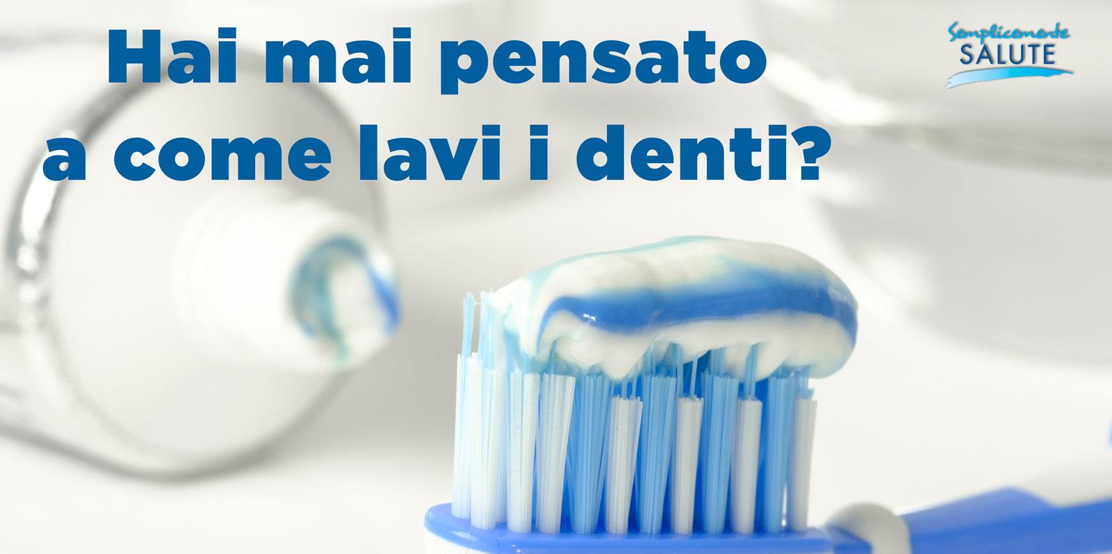 Hai mai pensato a come lavi i denti